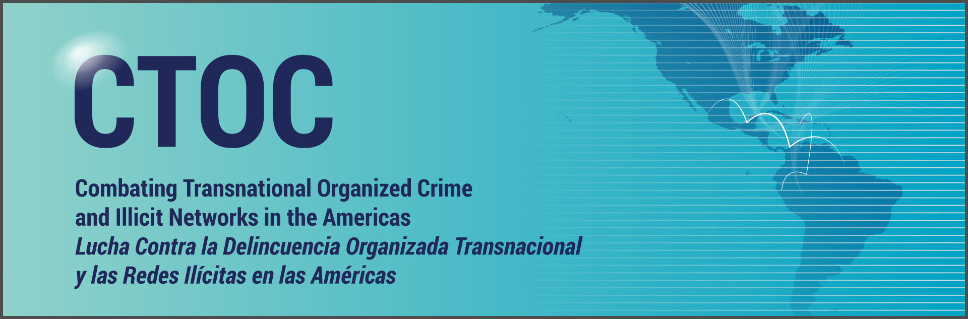 Combating Transnational Organized Crime and Illicit Networks in the Americas (CTOC)