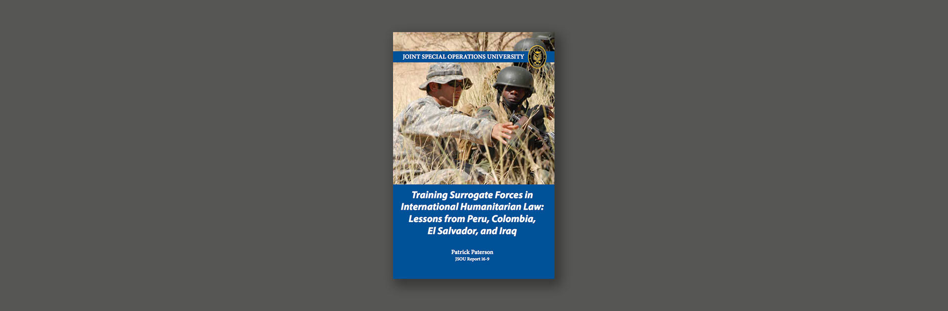 Training Surrogate Forces in International Humanitarian Law: Lessons from Peru, Colombia, El Salvador, and Iraq